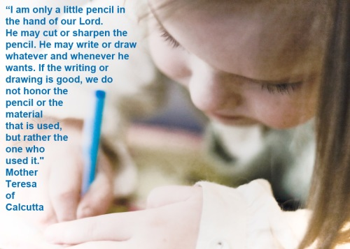 Mother Teresa I am only a little pencil