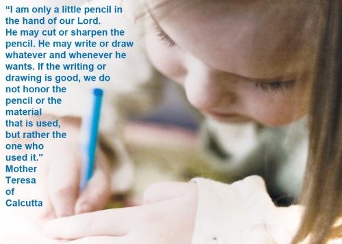 Mother Teresa I am only a little pencil