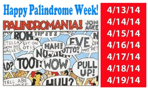 2014_04 13 - 19 Palindrome week
