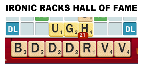 SCRABBLE Ironic Racks Hall of Fame - UGH