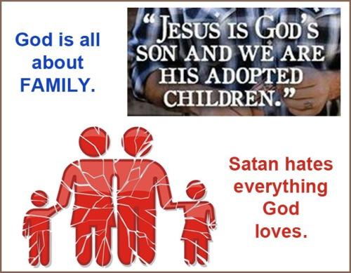 FAMILY God loves them Satan hates them