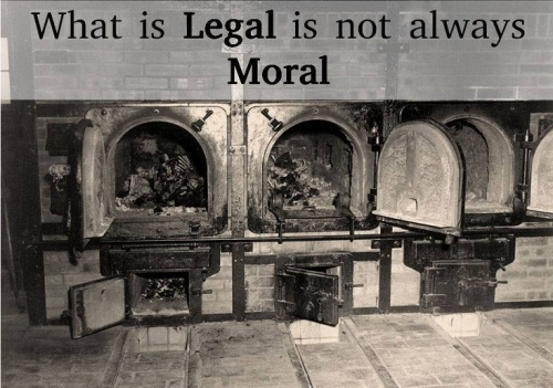 NAZI OVENS What is legal is not always moral