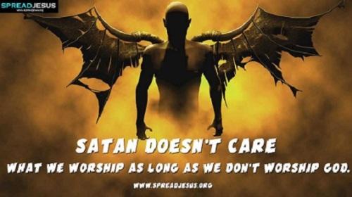 IDOLATRY Satan doesn't care