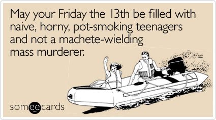 friday-13th-filled-naive-weekend-ecard-someecards
