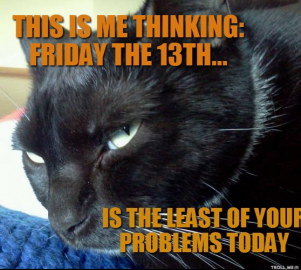 this-is-me-thinking-friday-the-13th-is-the-least-of-your-problems-today-thumb