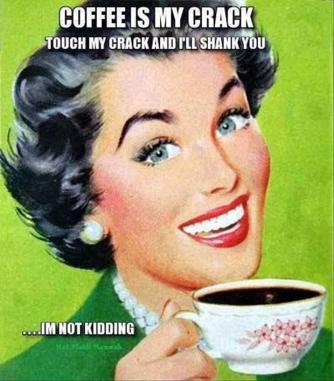 coffee-is-my-crack-funny-vintage-meme-image