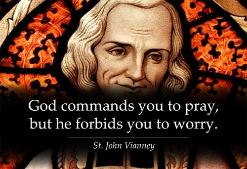 St John Vianney - pray don't worry