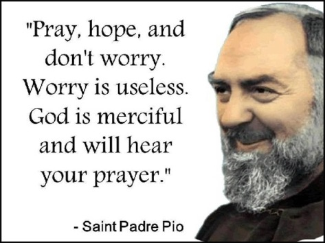 2018_07 17 St Padre Pio Pray hope and don't worry